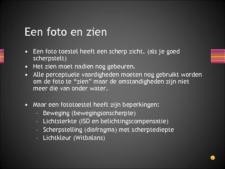 Een foto en zien • Een foto toestel heeft een scherp zicht. (als je