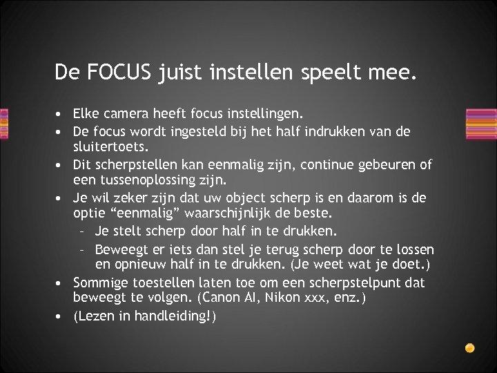 De FOCUS juist instellen speelt mee. • Elke camera heeft focus instellingen. • De