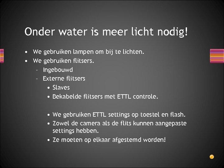 Onder water is meer licht nodig! • We gebruiken lampen om bij te lichten.