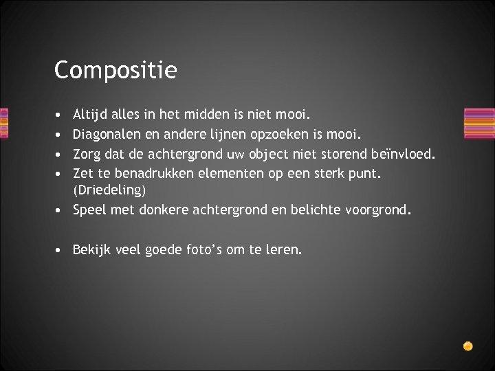 Compositie • • Altijd alles in het midden is niet mooi. Diagonalen en andere