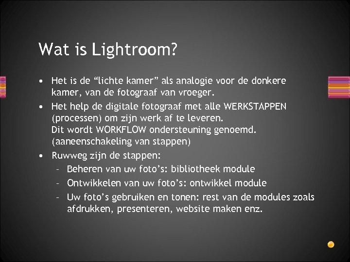 """Wat is Lightroom? • Het is de """"lichte kamer"""" als analogie voor de donkere"""