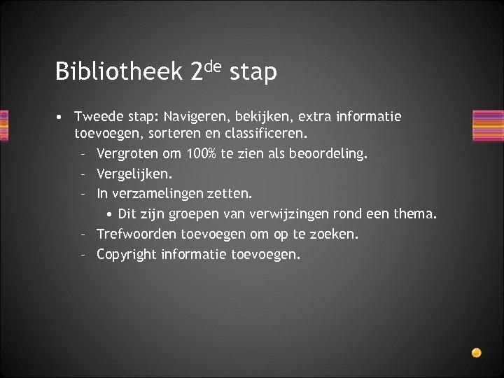 Bibliotheek 2 de stap • Tweede stap: Navigeren, bekijken, extra informatie toevoegen, sorteren en