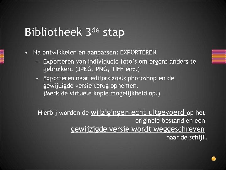 Bibliotheek 3 de stap • Na ontwikkelen en aanpassen: EXPORTEREN – Exporteren van individuele