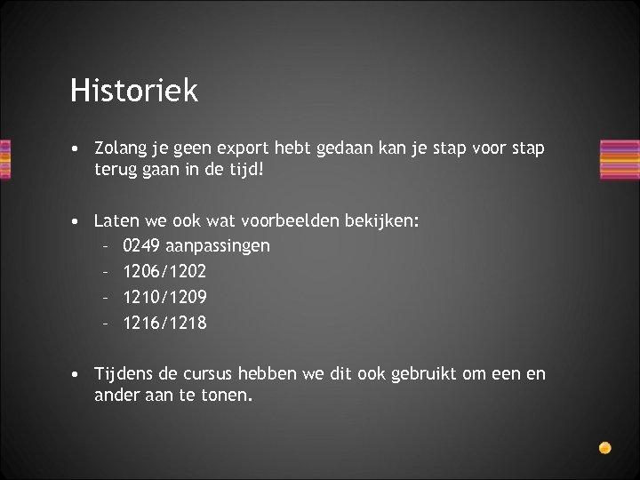 Historiek • Zolang je geen export hebt gedaan kan je stap voor stap terug