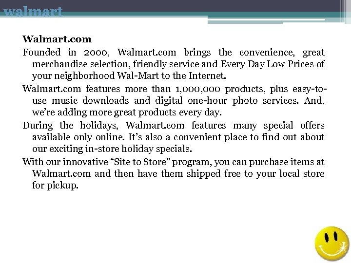 walmart Walmart. com Founded in 2000, Walmart. com brings the convenience, great merchandise selection,