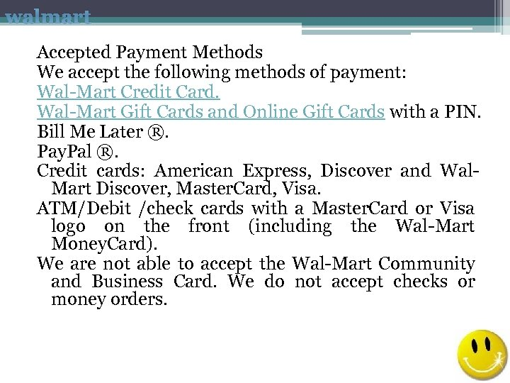 walmart Accepted Payment Methods We accept the following methods of payment: Wal-Mart Credit Card.