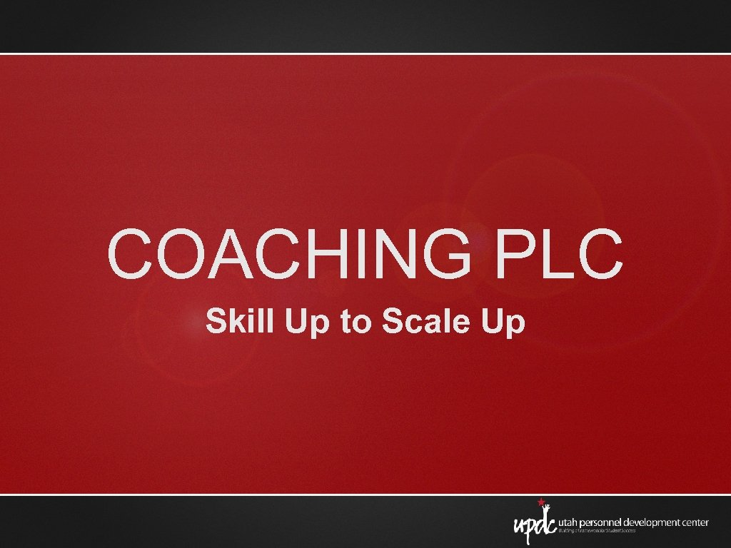 COACHING PLC Skill Up to Scale Up