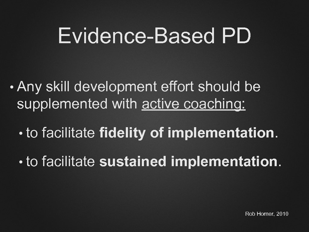 Evidence-Based PD • Any skill development effort should be supplemented with active coaching: •