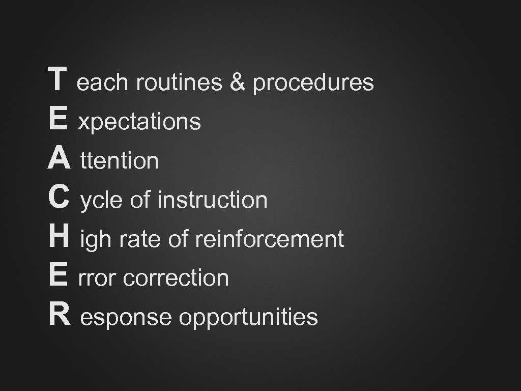 T each routines & procedures E xpectations A ttention C ycle of instruction H