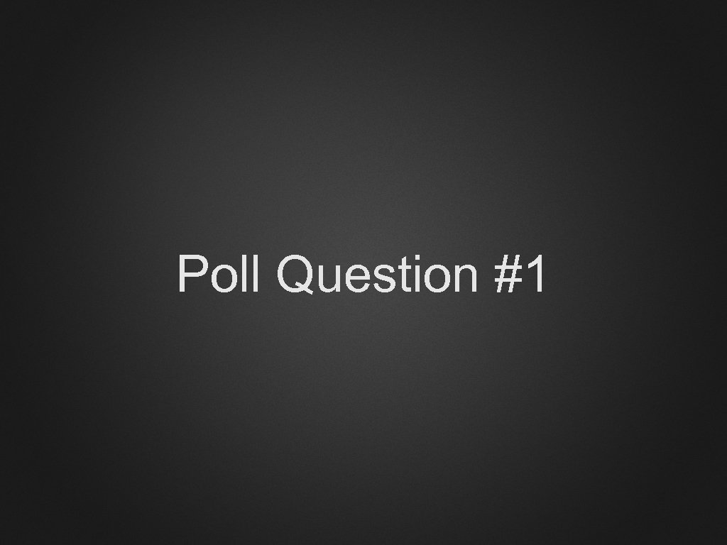 Poll Question #1