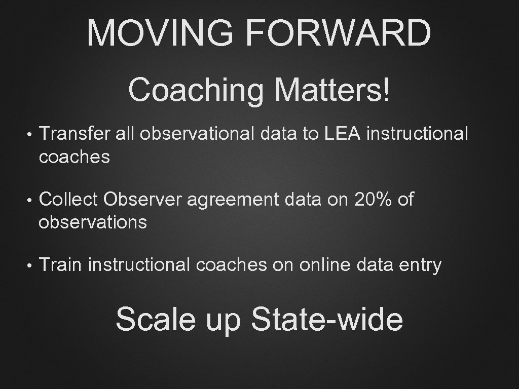 MOVING FORWARD Coaching Matters! • Transfer all observational data to LEA instructional coaches •