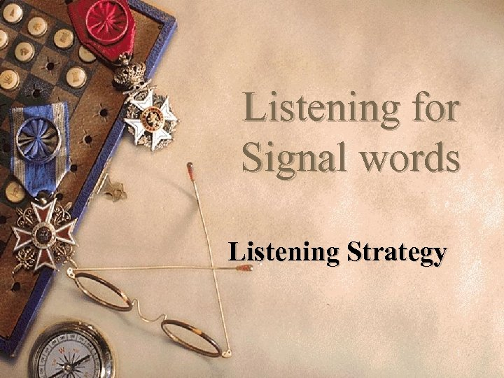 Listening for Signal words Listening Strategy 1
