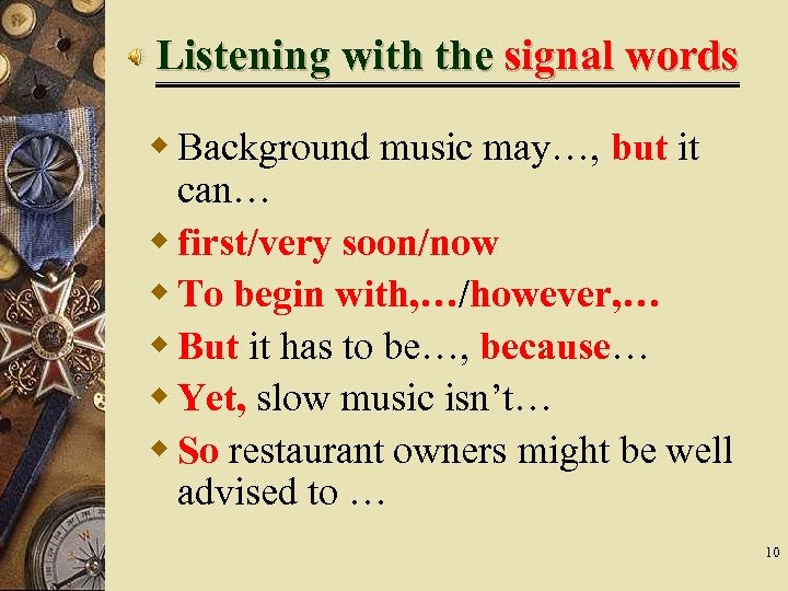 Listening with the signal words w Background music may…, but it can… w first/very