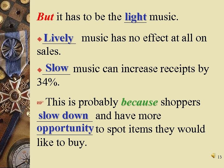But it has to be the ____ music. light ______ music has no effect