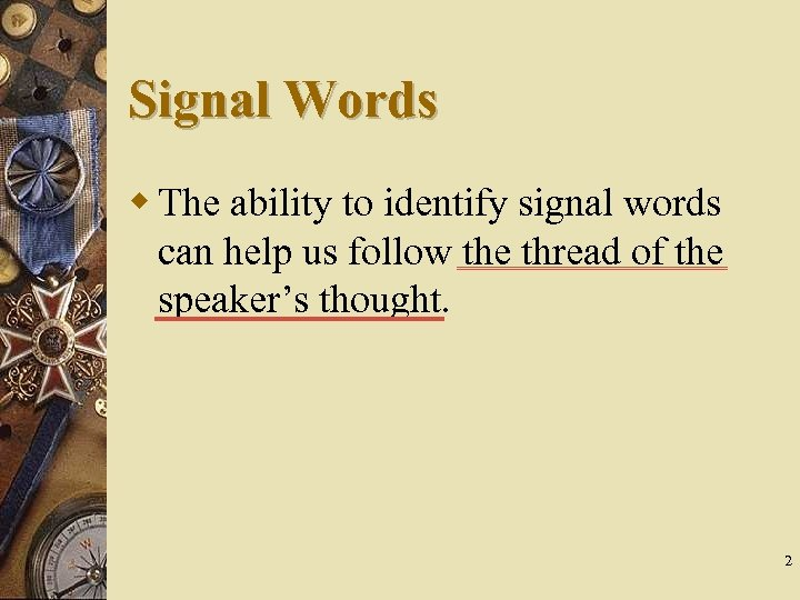 Signal Words w The ability to identify signal words can help us follow the