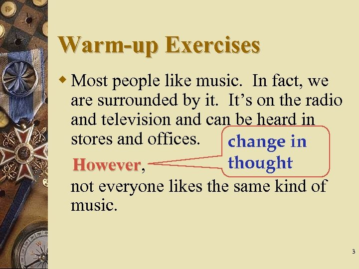 Warm-up Exercises w Most people like music. In fact, we are surrounded by it.