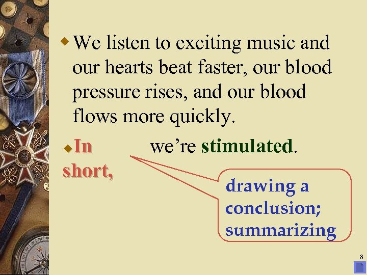 w We listen to exciting music and our hearts beat faster, our blood pressure