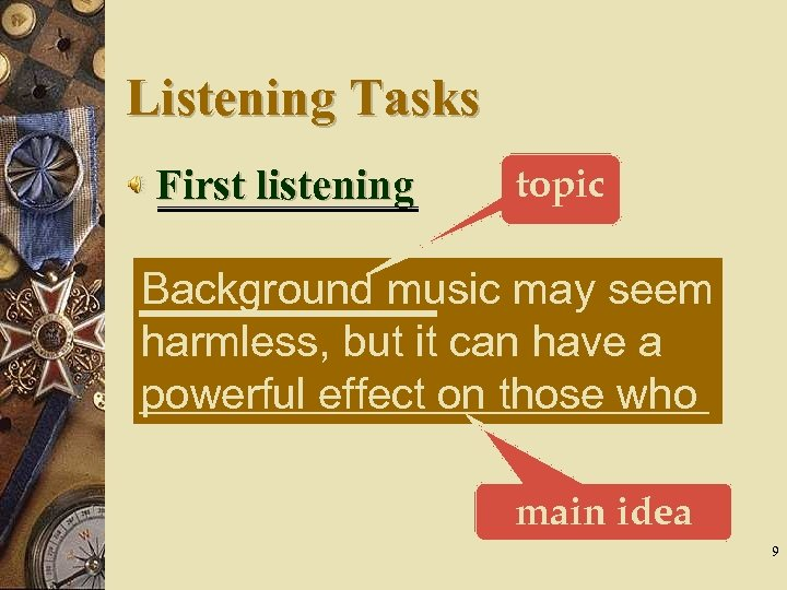 Listening Tasks First listening topic Background music may seem harmless, but it can have