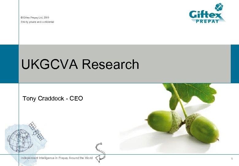 © Giftex Prepay Ltd, 2009 Strictly private and confidential UKGCVA Research Tony Craddock -