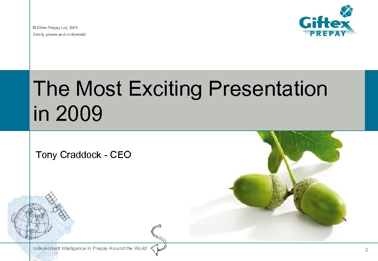 © Giftex Prepay Ltd, 2009 Strictly private and confidential The Most Exciting Presentation in