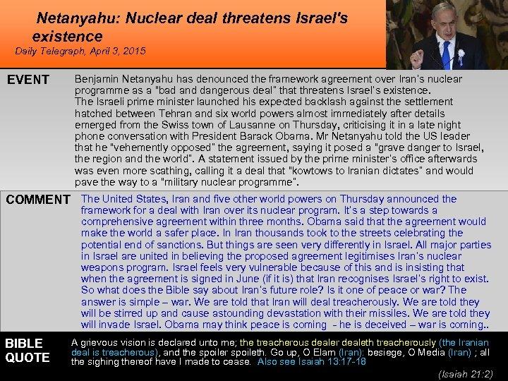 Netanyahu: Nuclear deal threatens Israel's existence Daily Telegraph, April 3, 2015 EVENT Benjamin Netanyahu