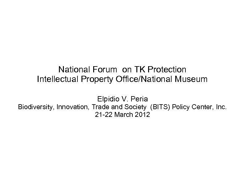 National Forum on TK Protection Intellectual Property Office/National Museum Elpidio V. Peria Biodiversity, Innovation,