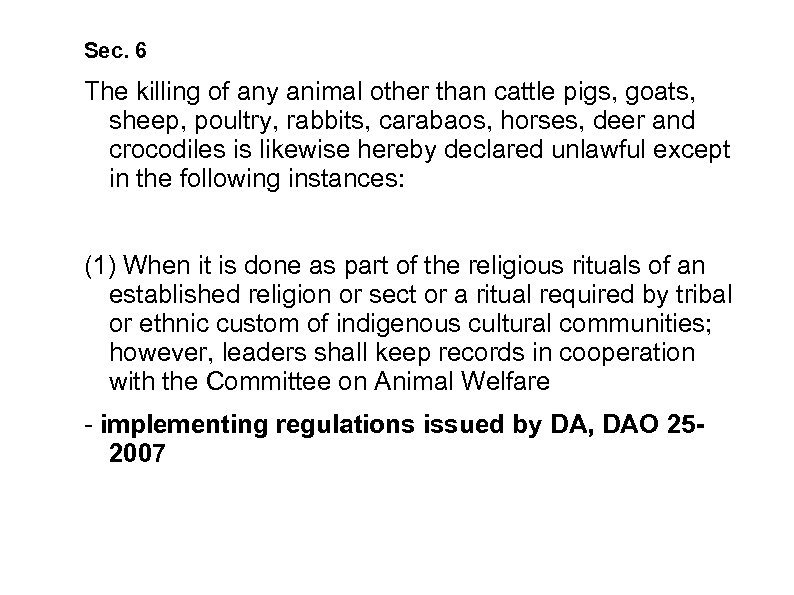 Sec. 6 The killing of any animal other than cattle pigs, goats, sheep, poultry,