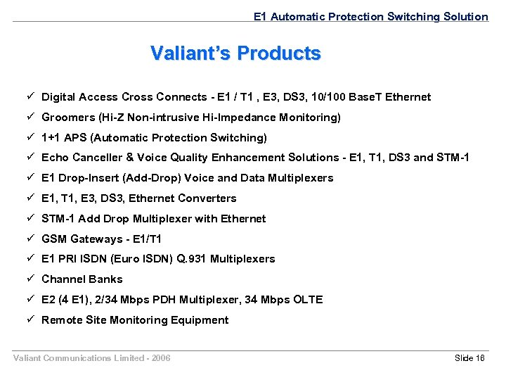 E 1 Automatic Protection Switching Solution Valiant's Products ü Digital Access Cross Connects -