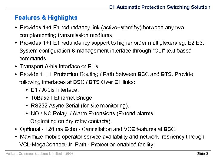 E 1 Automatic Protection Switching Solution Features & Highlights • Provides 1+1 E 1