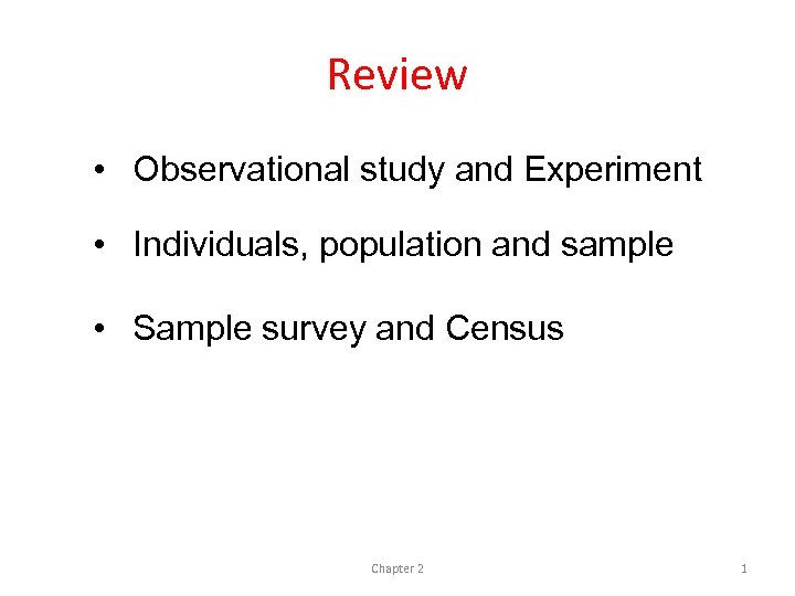 Review • Observational study and Experiment • Individuals, population and sample • Sample survey