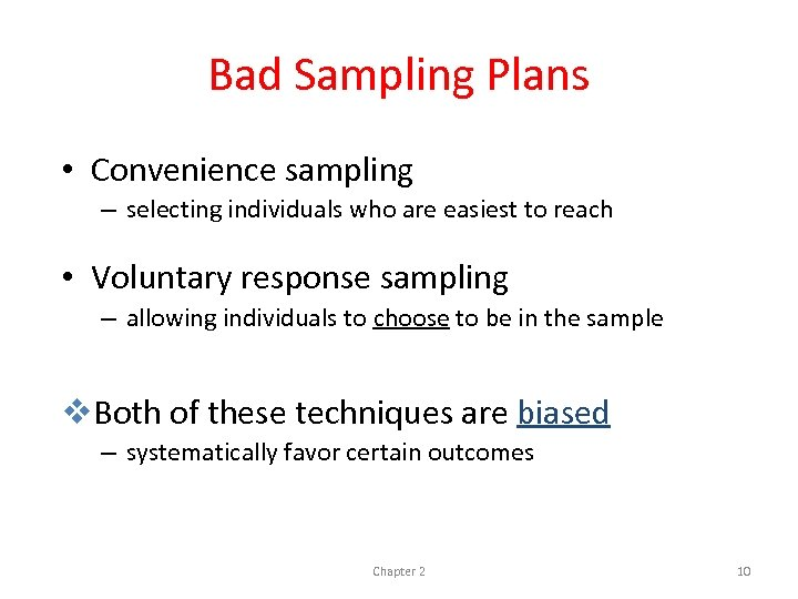 Bad Sampling Plans • Convenience sampling – selecting individuals who are easiest to reach