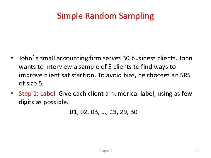 Simple Random Sampling • John's small accounting firm serves 30 business clients. John wants