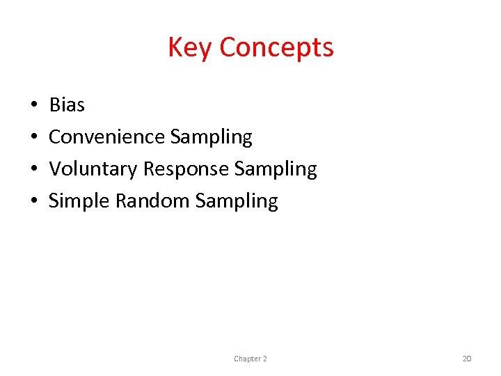 Key Concepts • • Bias Convenience Sampling Voluntary Response Sampling Simple Random Sampling Chapter