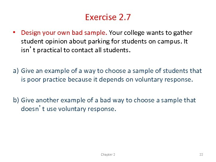 Exercise 2. 7 • Design your own bad sample. Your college wants to gather