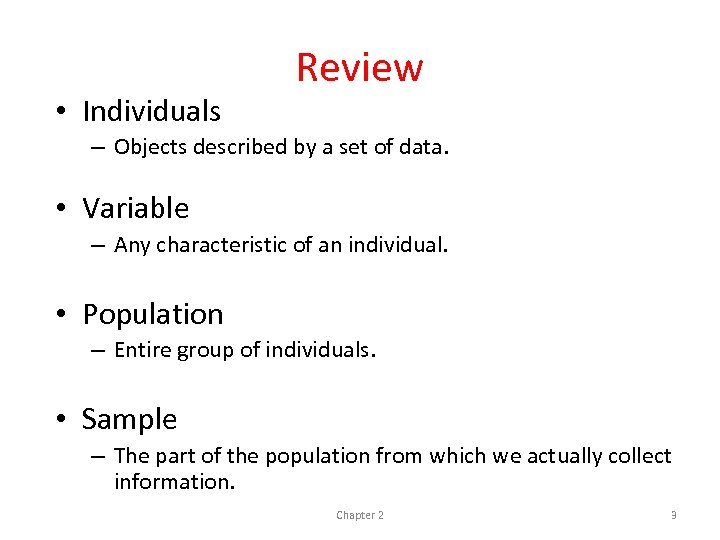• Individuals Review – Objects described by a set of data. • Variable