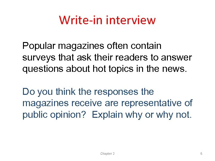 Write-in interview Popular magazines often contain surveys that ask their readers to answer questions