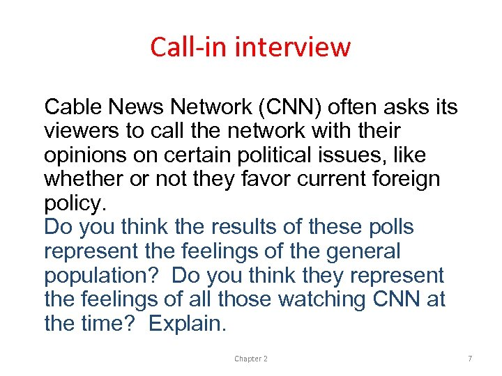 Call-in interview Cable News Network (CNN) often asks its viewers to call the network