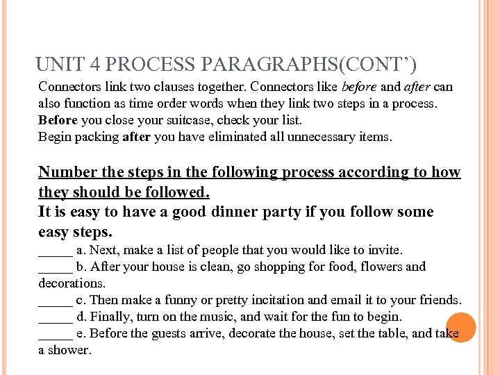 UNIT 4 PROCESS PARAGRAPHS(CONT') Connectors link two clauses together. Connectors like before and after