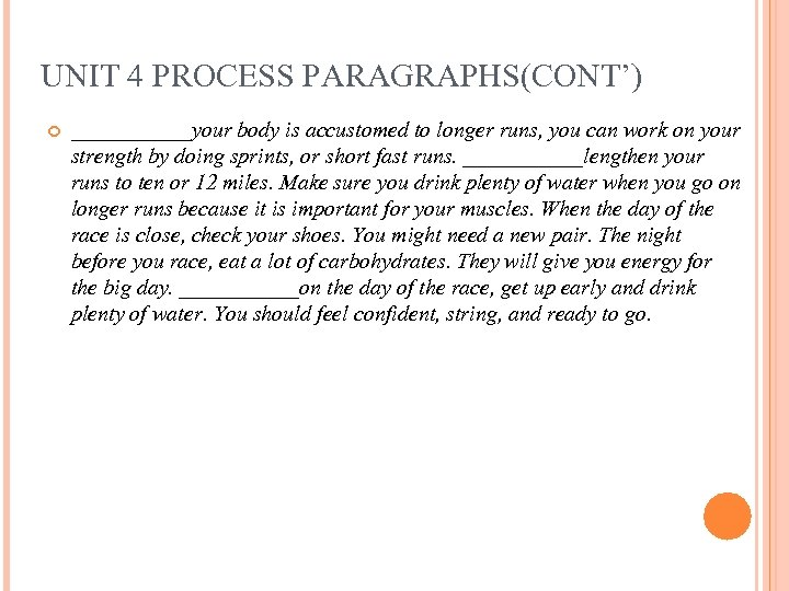 UNIT 4 PROCESS PARAGRAPHS(CONT') ______your body is accustomed to longer runs, you can work
