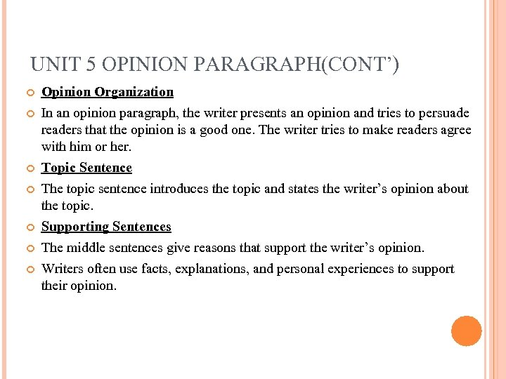 UNIT 5 OPINION PARAGRAPH(CONT') Opinion Organization In an opinion paragraph, the writer presents an