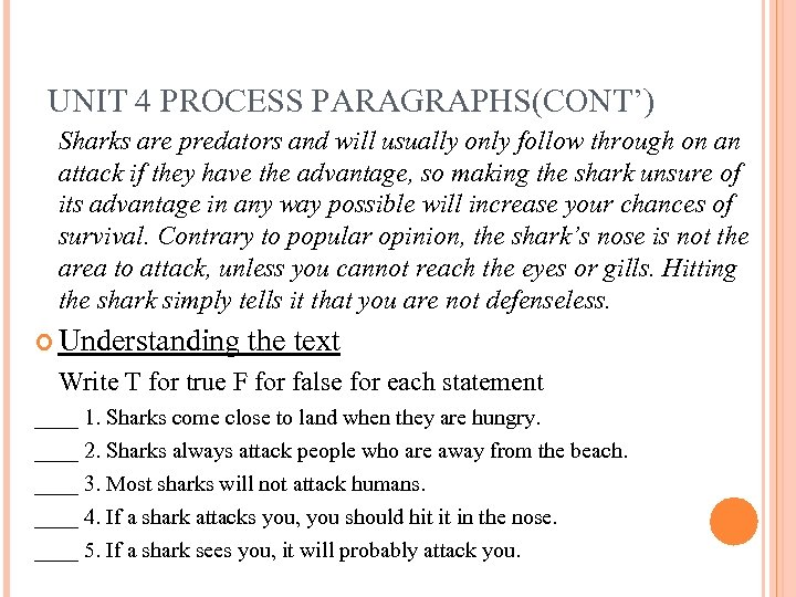 UNIT 4 PROCESS PARAGRAPHS(CONT') Sharks are predators and will usually only follow through on