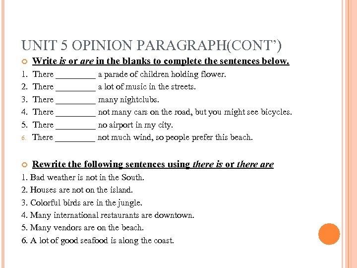 UNIT 5 OPINION PARAGRAPH(CONT') Write is or are in the blanks to complete the