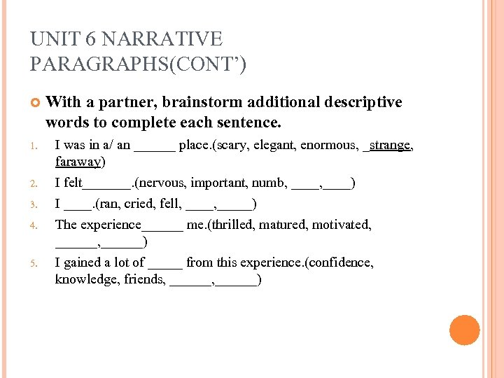 UNIT 6 NARRATIVE PARAGRAPHS(CONT') 1. 2. 3. 4. 5. With a partner, brainstorm additional
