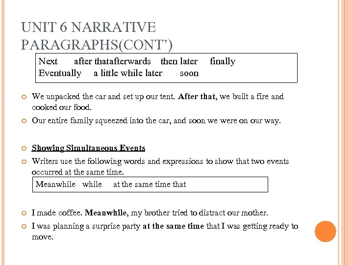 UNIT 6 NARRATIVE PARAGRAPHS(CONT') Next after thatafterwards then later finally Eventually a little while