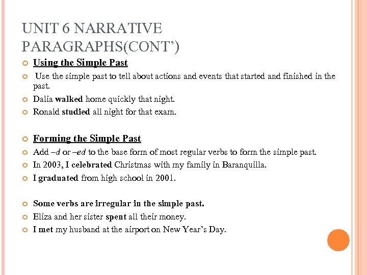 UNIT 6 NARRATIVE PARAGRAPHS(CONT') Using the Simple Past Use the simple past to tell