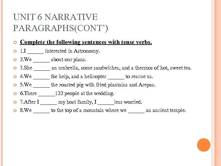 UNIT 6 NARRATIVE PARAGRAPHS(CONT') Complete the following sentences with tense verbs. 1. I ______