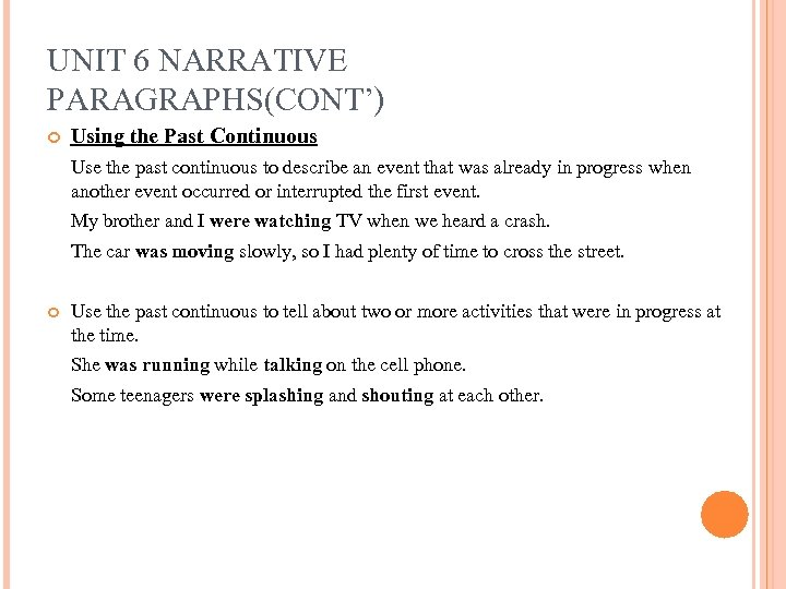 UNIT 6 NARRATIVE PARAGRAPHS(CONT') Using the Past Continuous Use the past continuous to describe