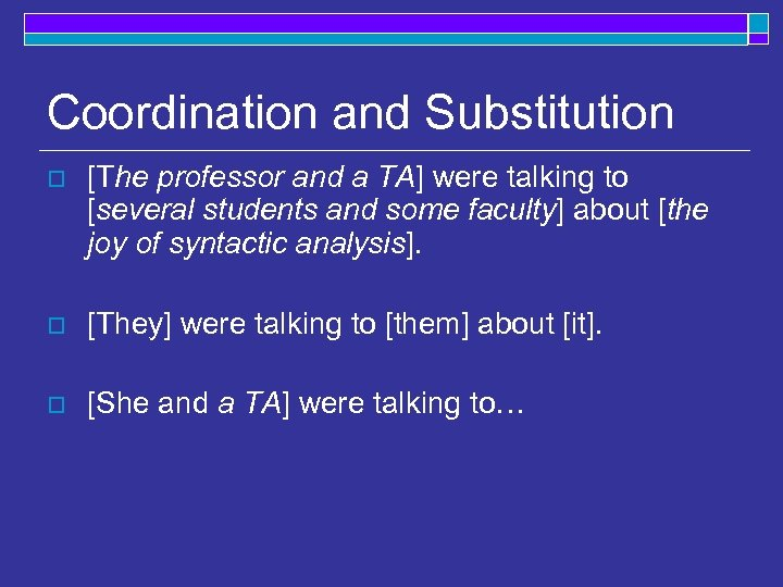 Coordination and Substitution o [The professor and a TA] were talking to [several students