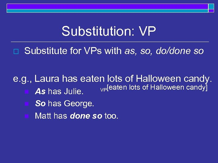 Substitution: VP o Substitute for VPs with as, so, do/done so e. g. ,