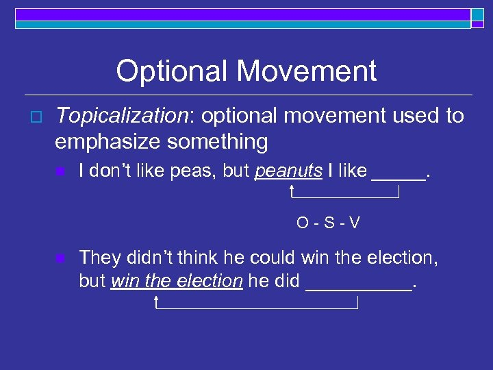 Optional Movement o Topicalization: optional movement used to emphasize something n I don't like